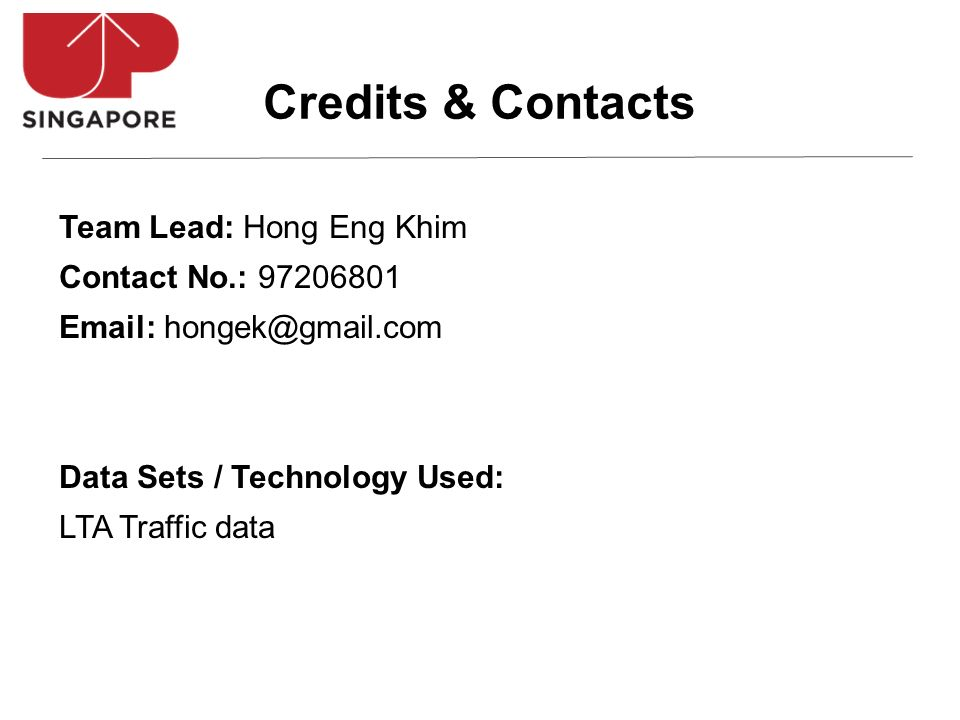 Team Lead: Hong Eng Khim Contact No.: 97206801 Email: hongek@gmail.com Data Sets / Technology Used: LTA Traffic data Credits & Contacts