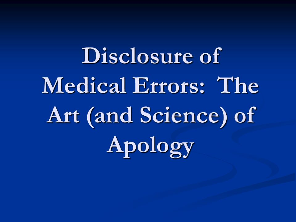 Disclosure of Medical Errors: The Art (and Science) of Apology