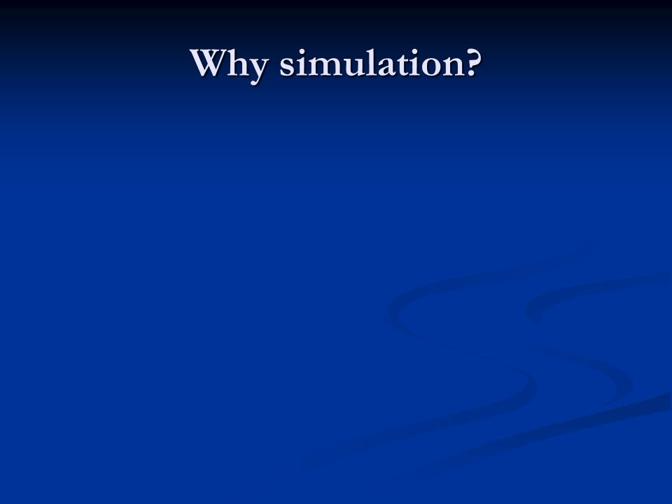 Why simulation