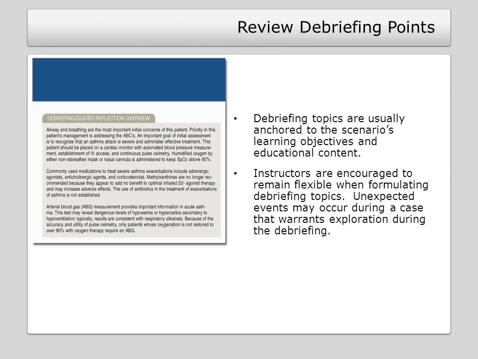 Review Debriefing Points Debriefing topics are usually anchored to the scenarios learning objectives and educational content.