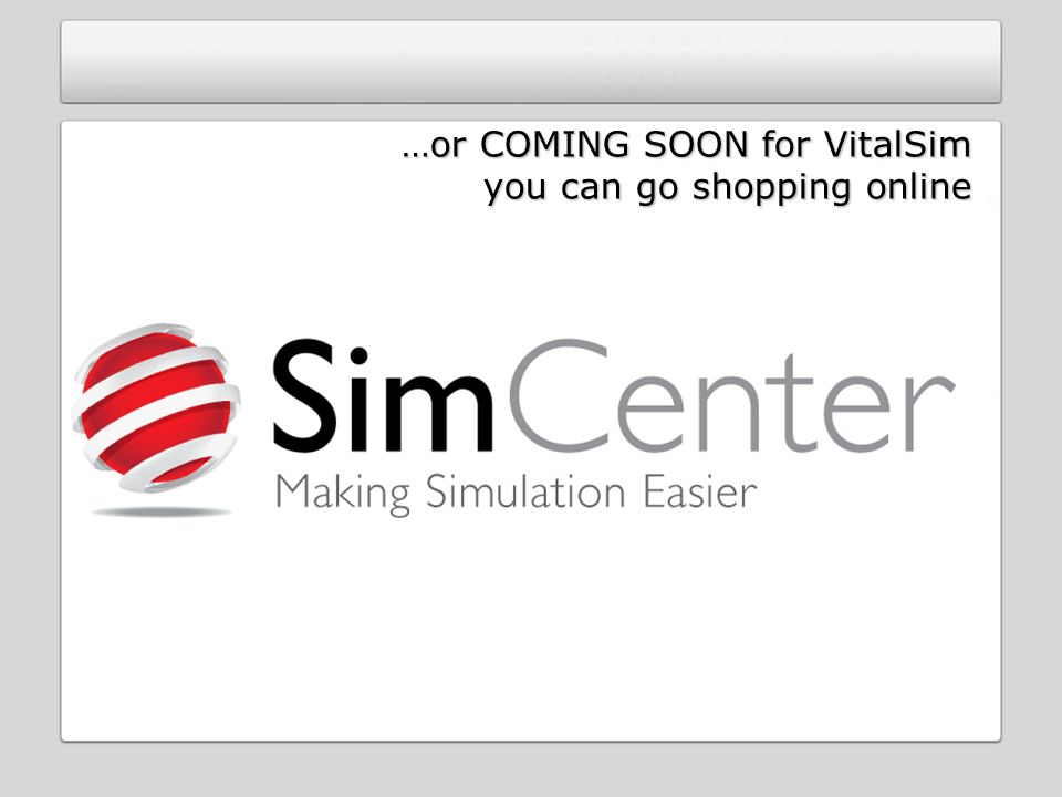 …or COMING SOON for VitalSim you can go shopping online