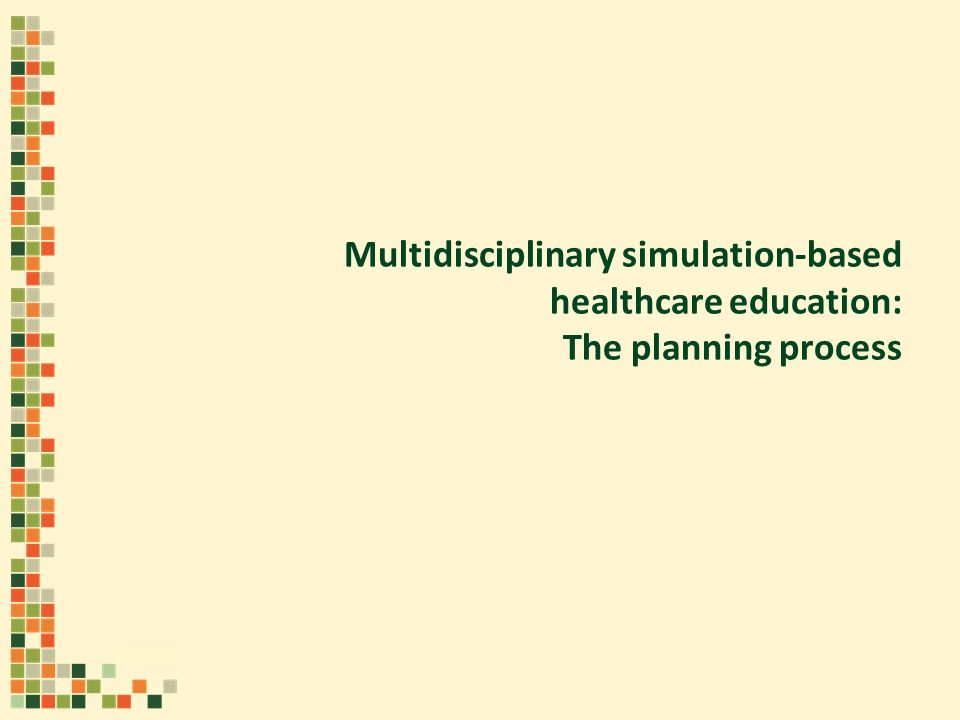 Multidisciplinary simulation-based healthcare education: The planning process