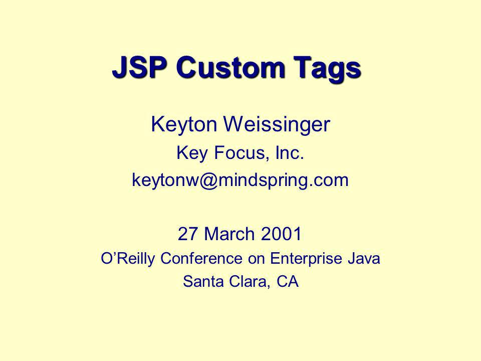 JSP Custom Tags Keyton Weissinger Key Focus, Inc.