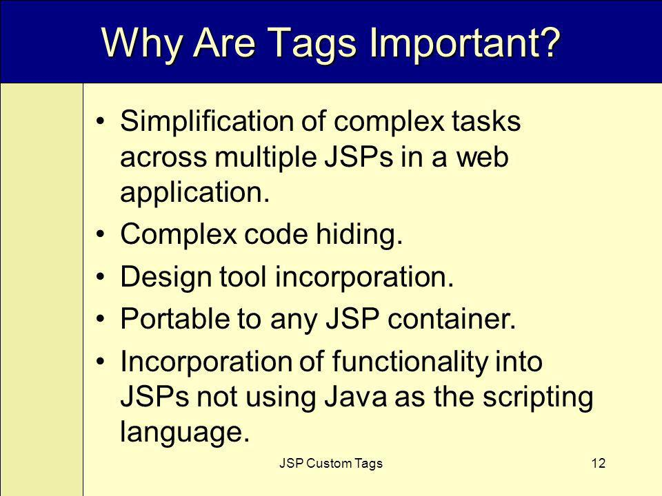JSP Custom Tags12 Why Are Tags Important.