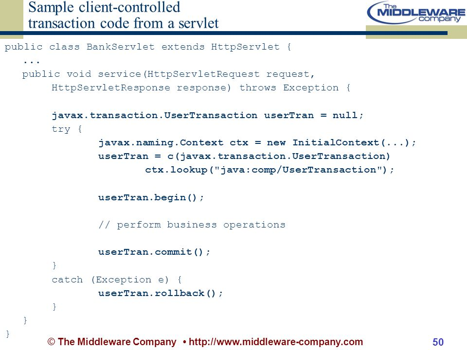 © The Middleware Company http://www.middleware-company.com 50 Sample client-controlled transaction code from a servlet public class BankServlet extends HttpServlet {...