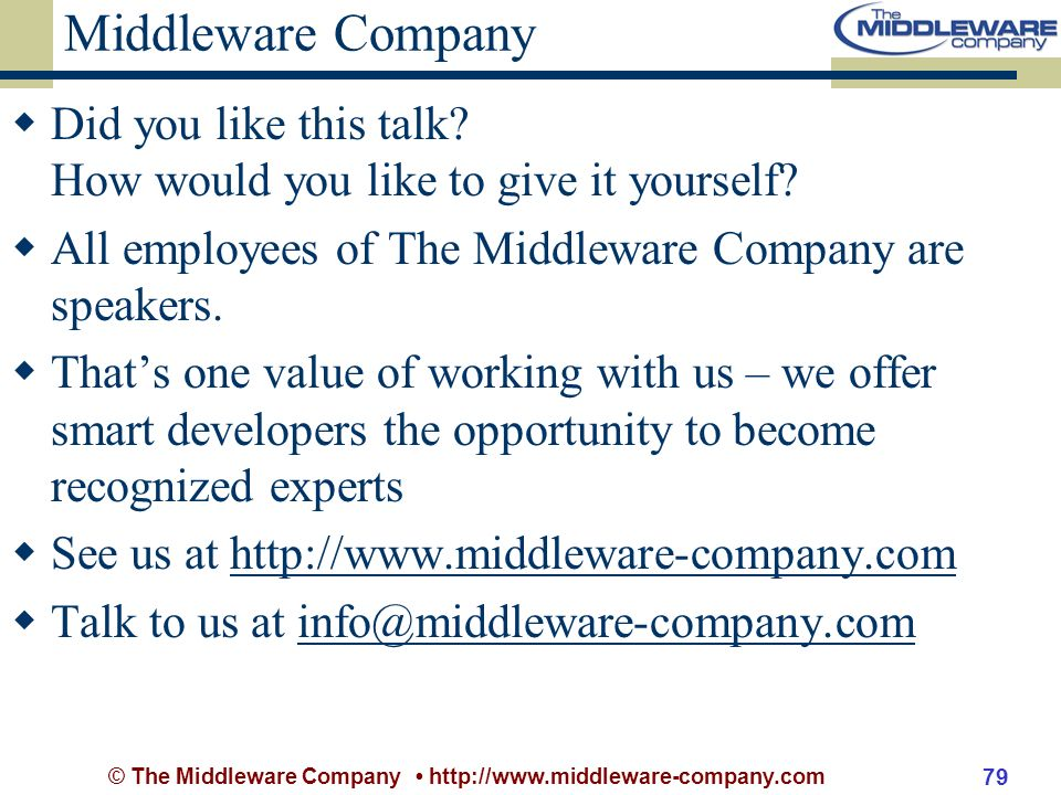 © The Middleware Company http://www.middleware-company.com 79 Middleware Company Did you like this talk.