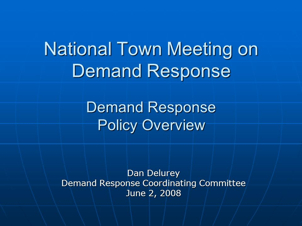 National Town Meeting on Demand Response Demand Response Policy Overview Dan Delurey Demand Response Coordinating Committee June 2, 2008