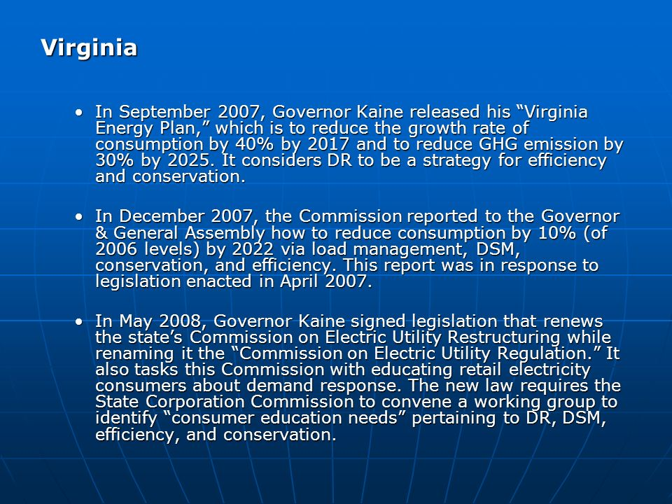 Virginia In September 2007, Governor Kaine released his Virginia Energy Plan, which is to reduce the growth rate of consumption by 40% by 2017 and to reduce GHG emission by 30% by 2025.