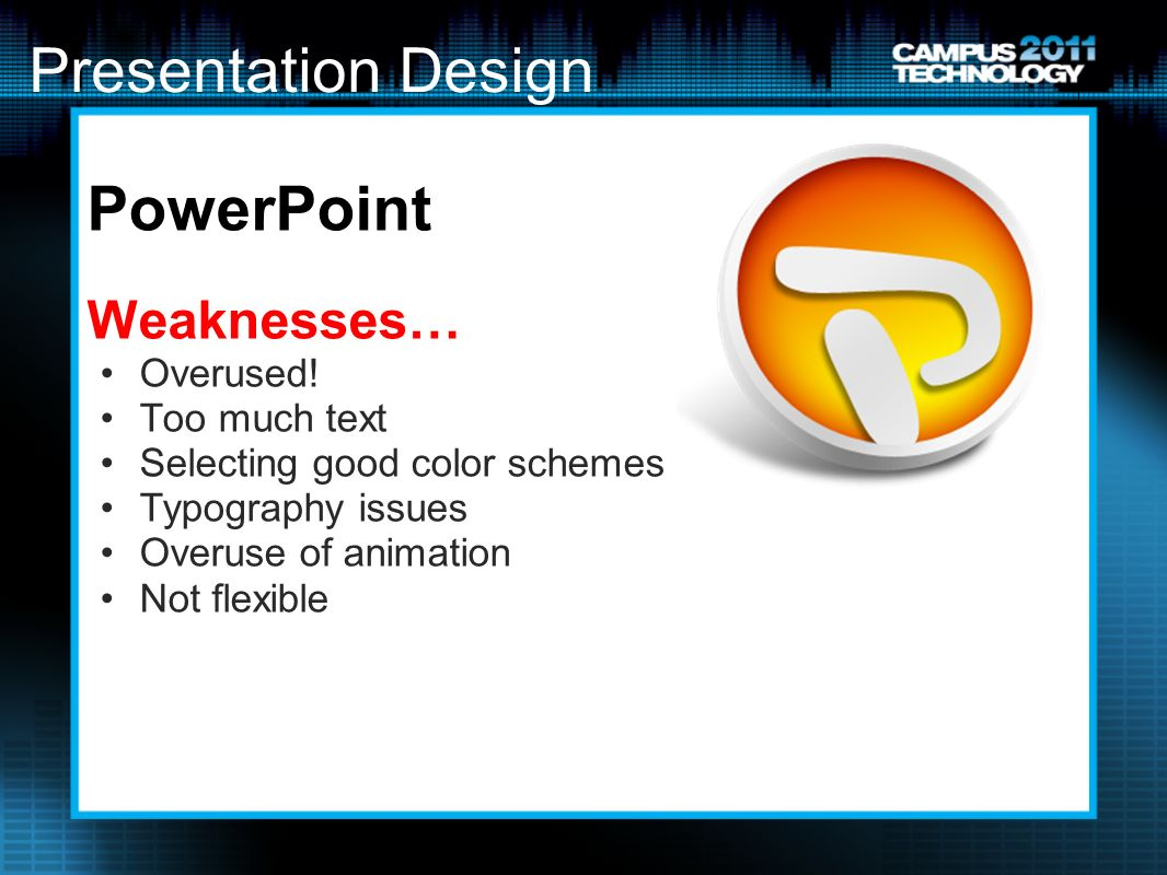 Presentation Design PowerPoint Weaknesses… Overused.