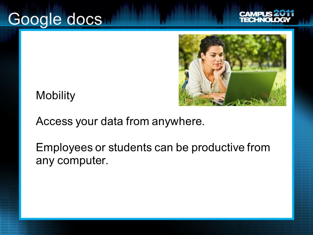 Google docs Mobility Access your data from anywhere.