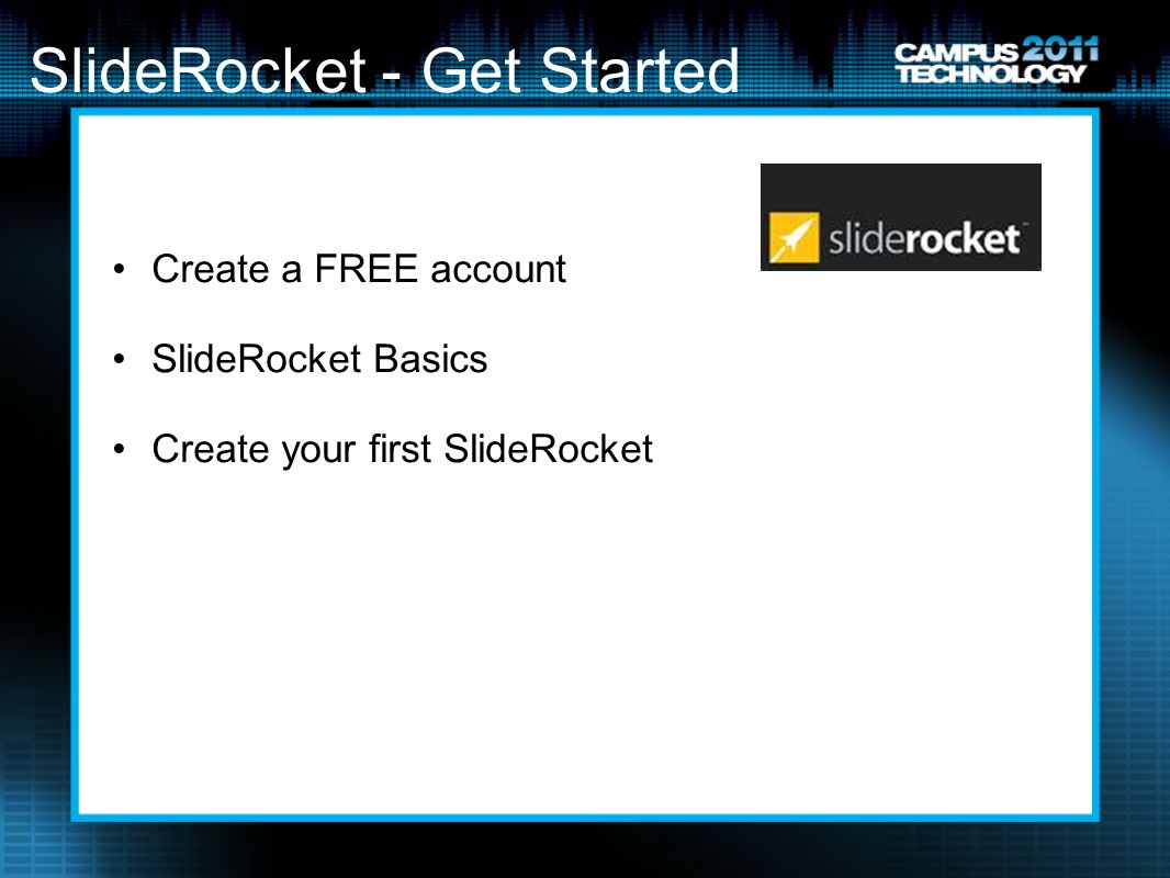 SlideRocket - Get Started Create a FREE account SlideRocket Basics Create your first SlideRocket