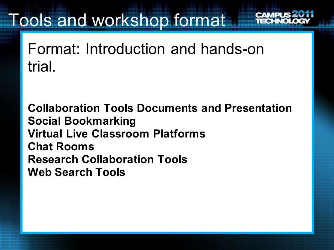 Tools and workshop format Format: Introduction and hands-on trial.