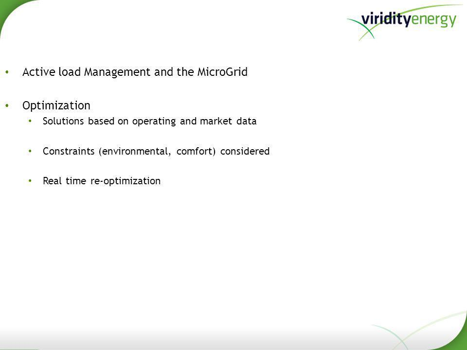 Active load Management and the MicroGrid Optimization Solutions based on operating and market data Constraints (environmental, comfort) considered Real time re-optimization