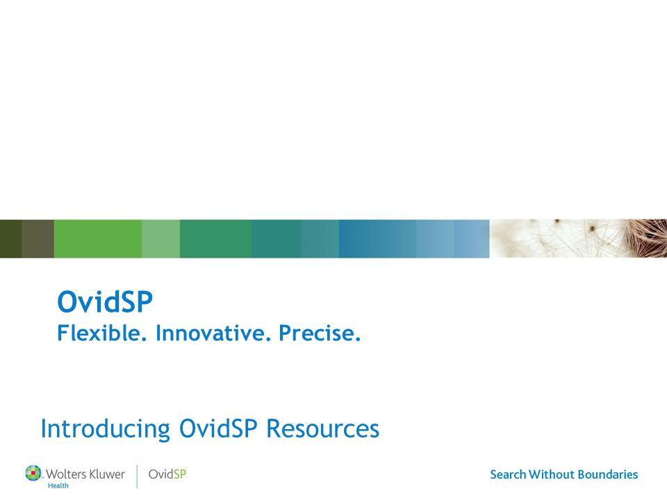 OvidSP Flexible. Innovative. Precise. Introducing OvidSP Resources