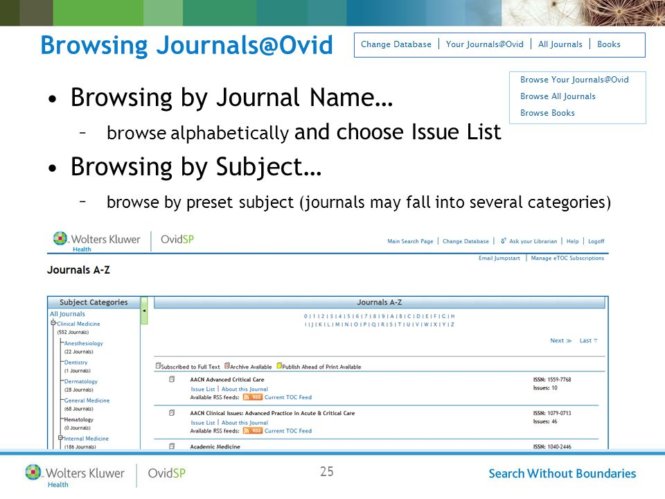 25 Browsing Journals@Ovid Browsing by Journal Name… – browse alphabetically and choose Issue List Browsing by Subject… – browse by preset subject (journals may fall into several categories)