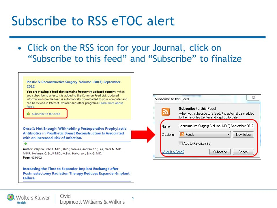 5 Subscribe to RSS eTOC alert Click on the RSS icon for your Journal, click on Subscribe to this feed and Subscribe to finalize