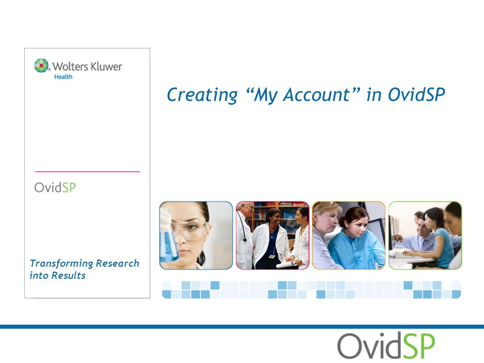 Transforming Research into Results Creating My Account in OvidSP