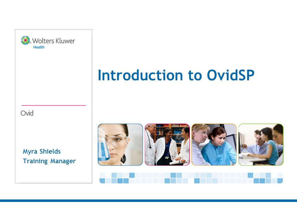 Myra Shields Training Manager Introduction to OvidSP