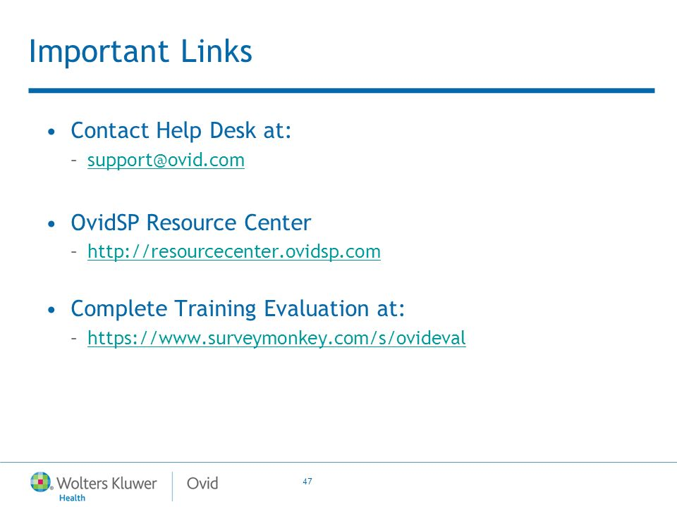 47 Important Links Contact Help Desk at: –support@ovid.comsupport@ovid.com OvidSP Resource Center –http://resourcecenter.ovidsp.comhttp://resourcecenter.ovidsp.com Complete Training Evaluation at: –https://www.surveymonkey.com/s/ovidevalhttps://www.surveymonkey.com/s/ovideval