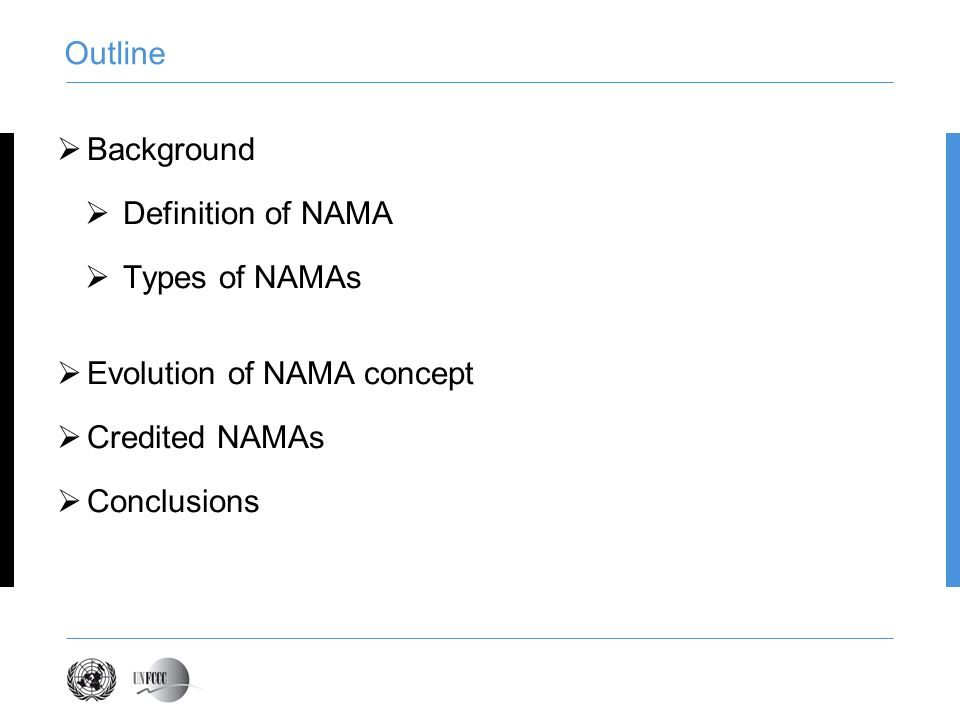 Outline Background Definition of NAMA Types of NAMAs Evolution of NAMA concept Credited NAMAs Conclusions
