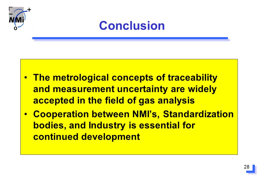28 Conclusion The metrological concepts of traceability and measurement uncertainty are widely accepted in the field of gas analysis Cooperation between NMIs, Standardization bodies, and Industry is essential for continued development