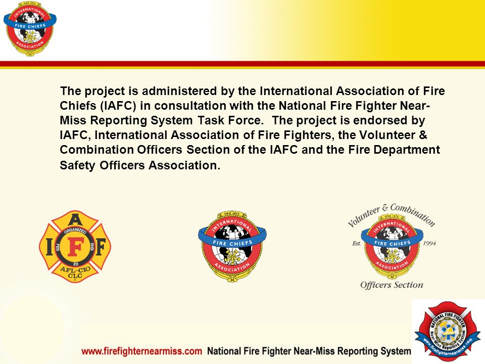 IAFF Instructor Development Conference October 1-4, 2006 Las Vegas, NV The project is administered by the International Association of Fire Chiefs (IAFC) in consultation with the National Fire Fighter Near- Miss Reporting System Task Force.