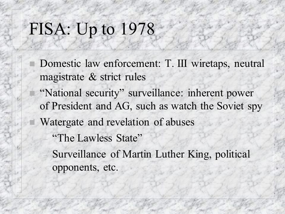 FISA: Up to 1978 n Domestic law enforcement: T.
