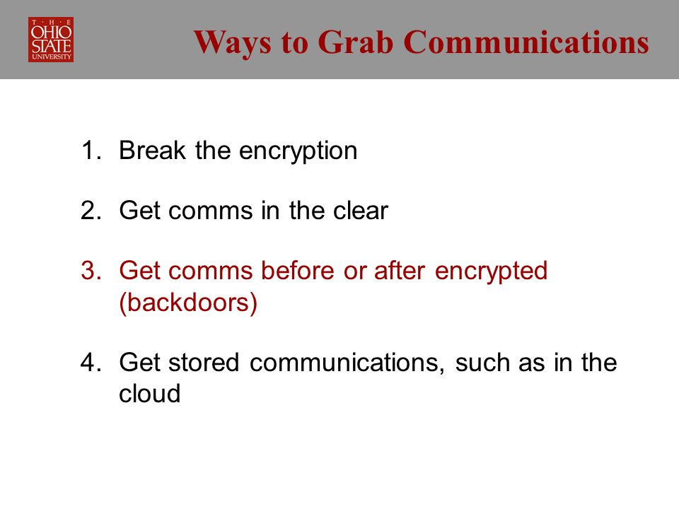 Ways to Grab Communications 1. Break the encryption 2.