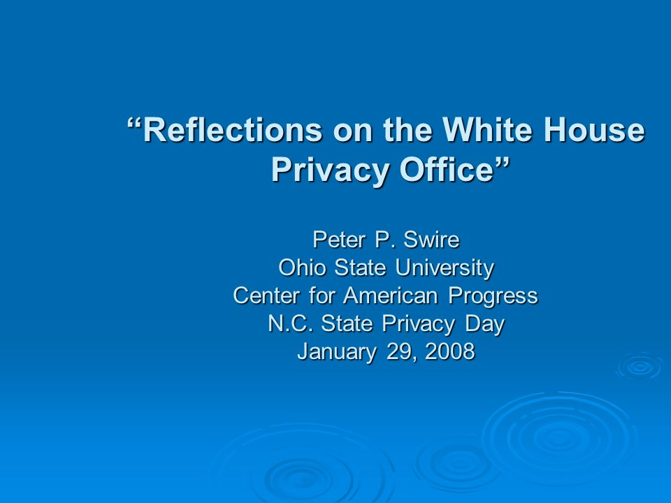 Reflections on the White House Privacy Office Peter P.
