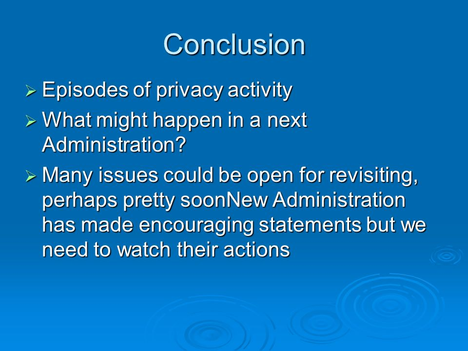 Conclusion Episodes of privacy activity Episodes of privacy activity What might happen in a next Administration.