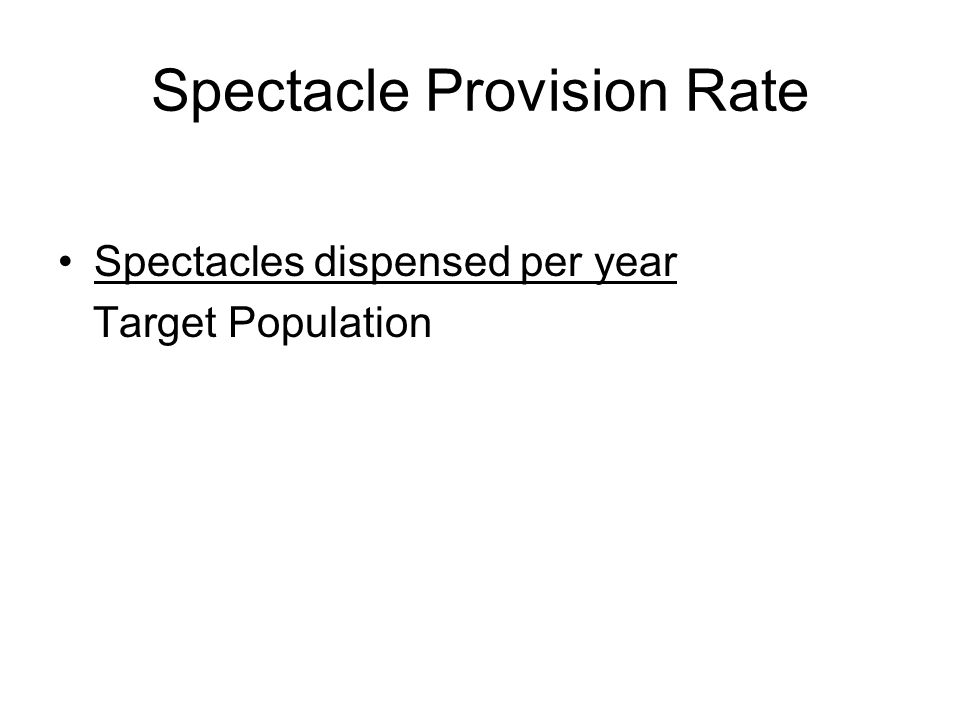 Spectacle Provision Rate Spectacles dispensed per year Target Population