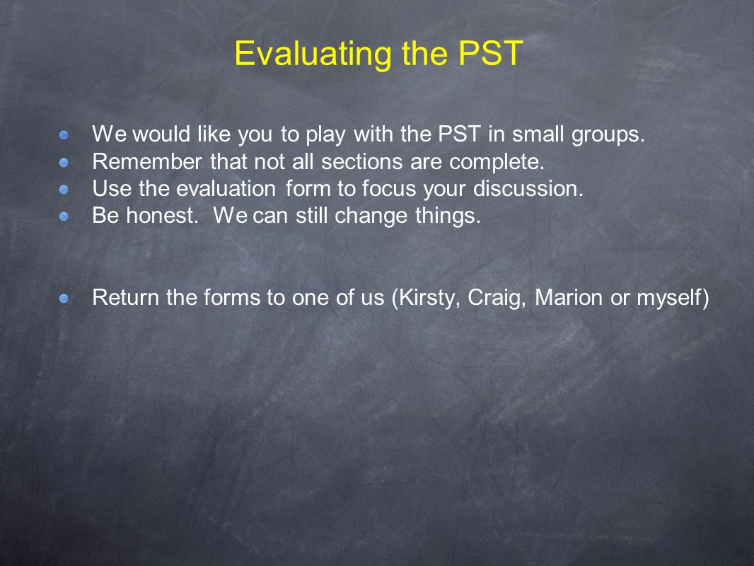We would like you to play with the PST in small groups.