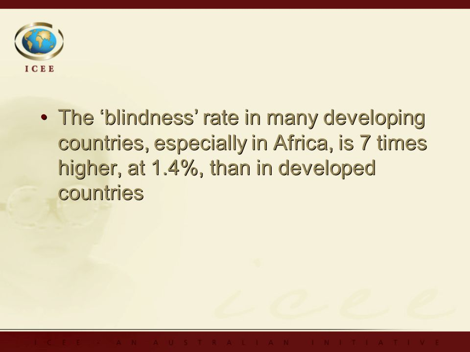 The blindness rate in many developing countries, especially in Africa, is 7 times higher, at 1.4%, than in developed countries