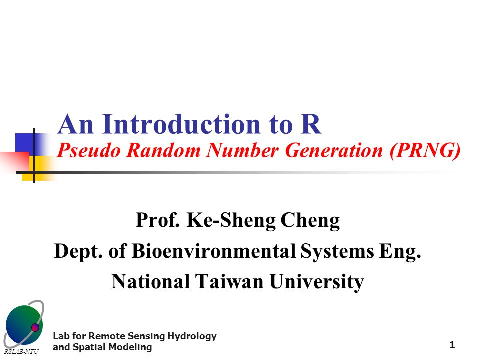 RSLAB-NTU Lab for Remote Sensing Hydrology and Spatial Modeling 1 An Introduction to R Pseudo Random Number Generation (PRNG) Prof.