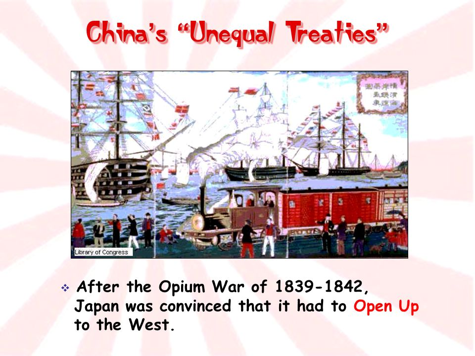 China s Unequal Treaties China s Unequal Treaties After the Opium War of 1839-1842, Japan was convinced that it had to Open Up to the West.