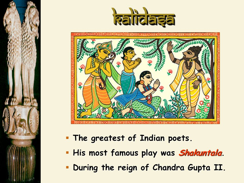 KalidasaKalidasa The greatest of Indian poets. The greatest of Indian poets.