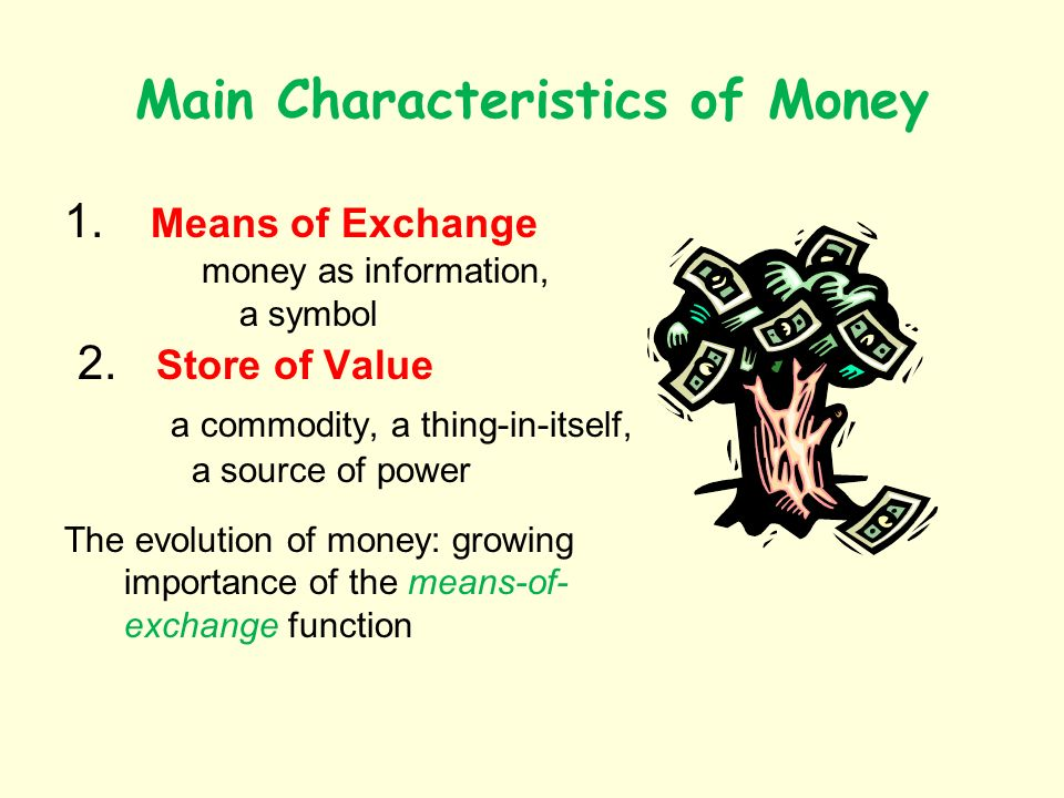 Main Characteristics of Money 1. Means of Exchange money as information, a symbol 2.