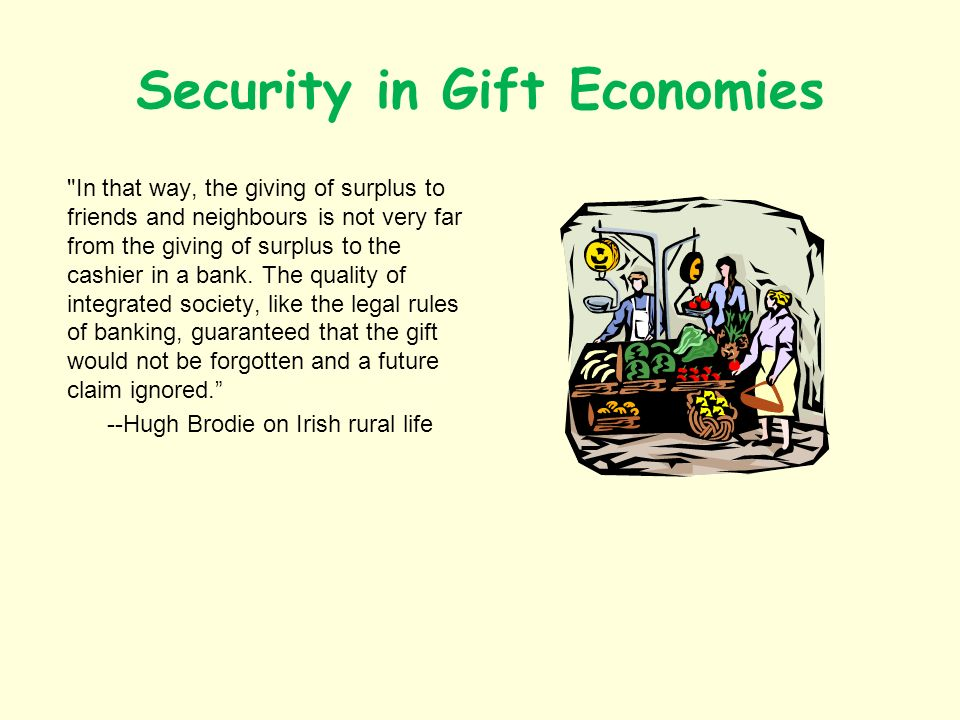 Security in Gift Economies In that way, the giving of surplus to friends and neighbours is not very far from the giving of surplus to the cashier in a bank.