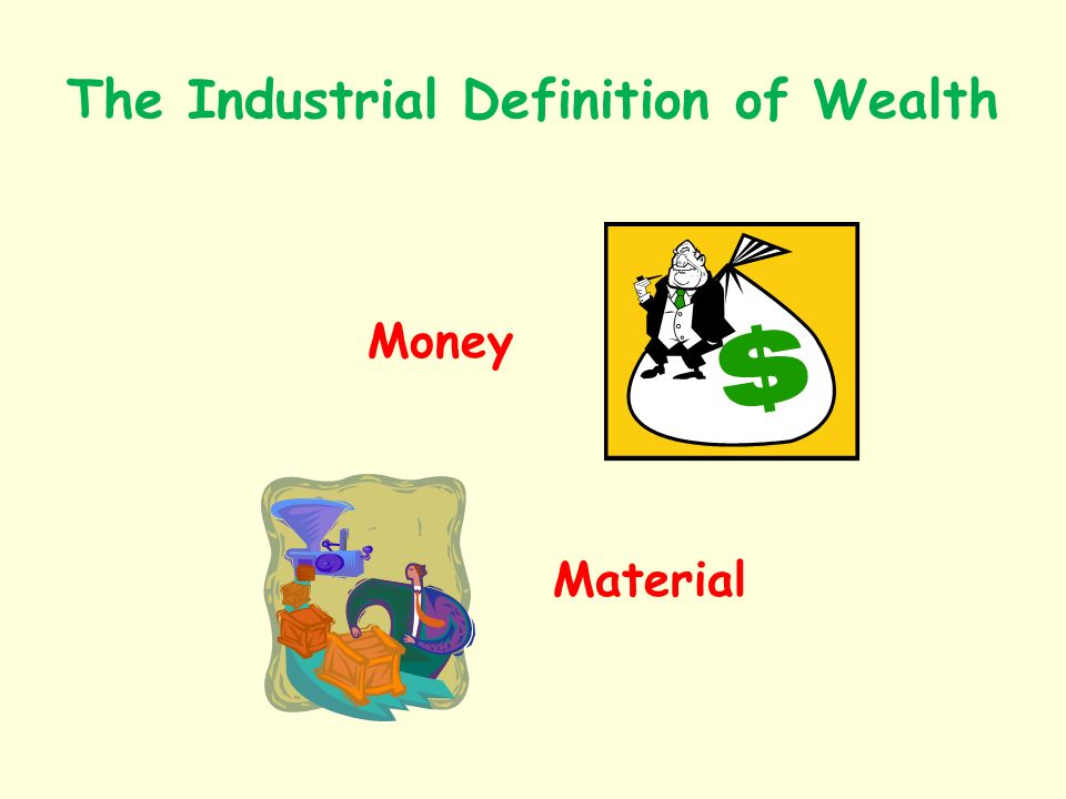 The Industrial Definition of Wealth Money Material