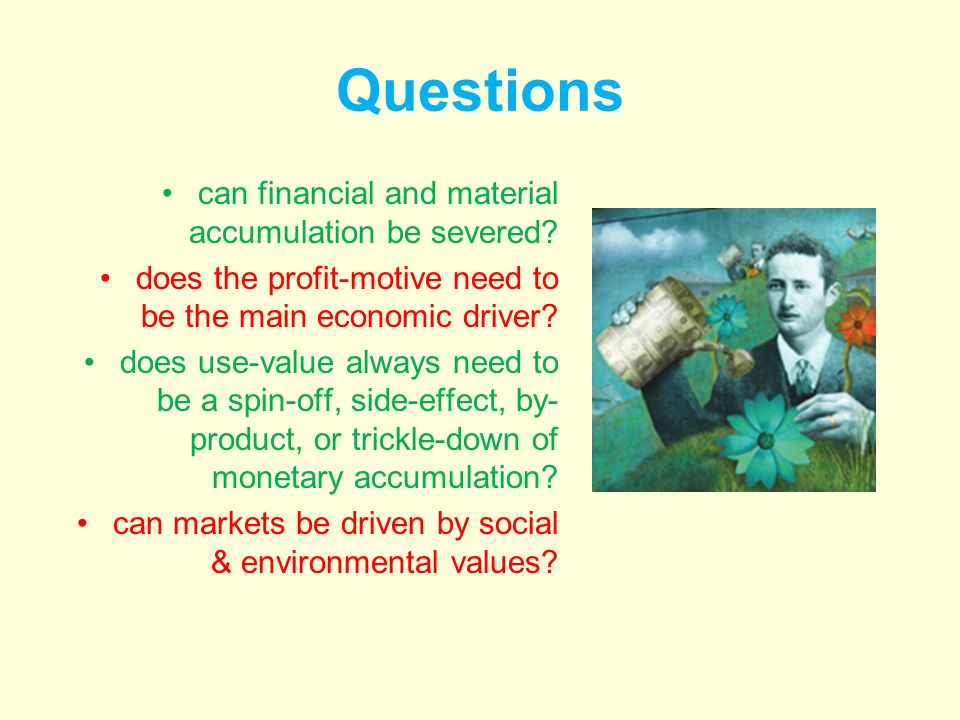 Questions can financial and material accumulation be severed.