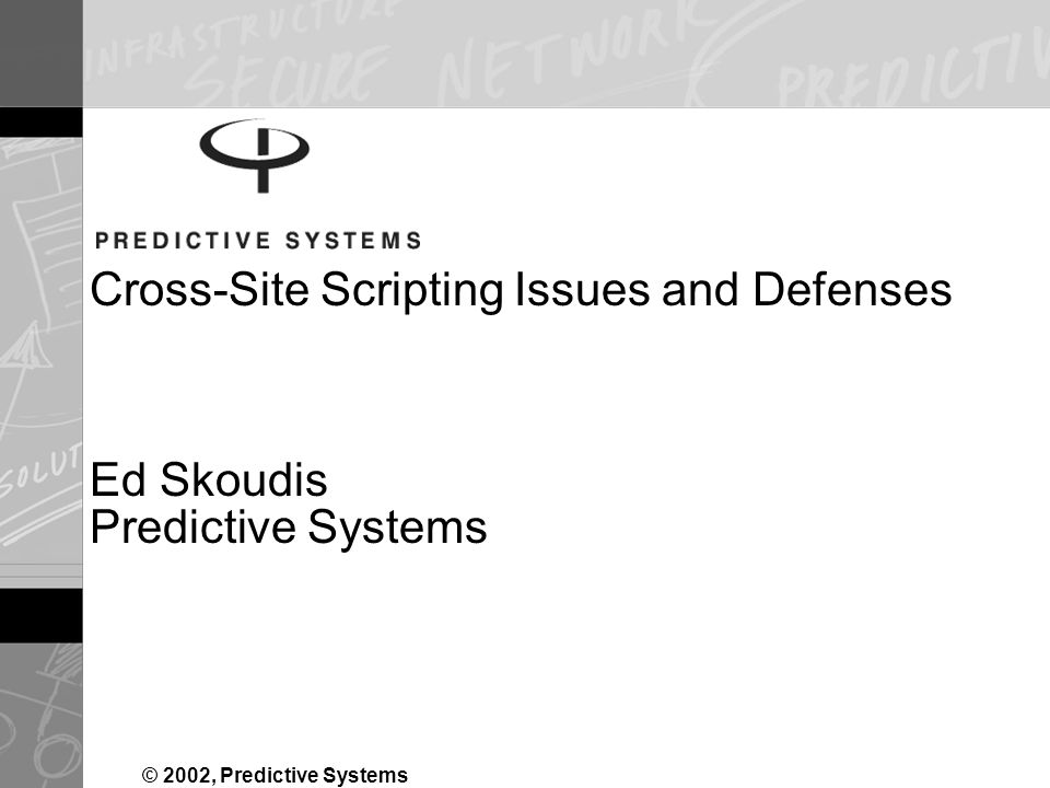 Cross-Site Scripting Issues and Defenses Ed Skoudis Predictive Systems © 2002, Predictive Systems
