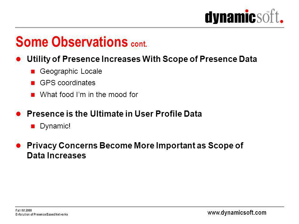 www.dynamicsoft.com Fall IM 2000 Evfolution of Presence Based Networks Some Observations cont.