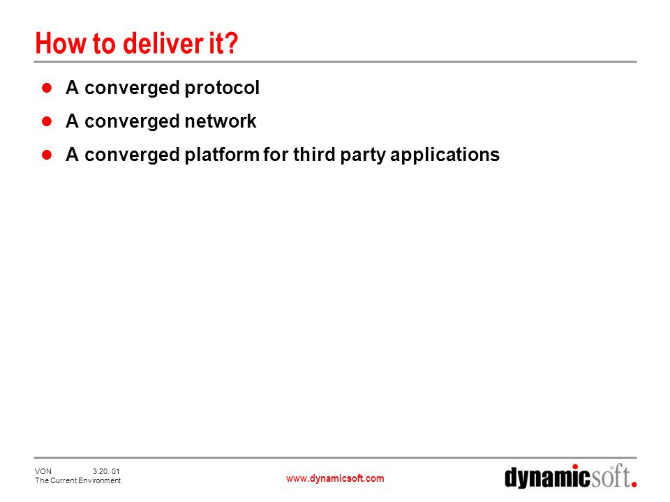 www.dynamicsoft.com VON 3.20. 01 The Current Environment How to deliver it.