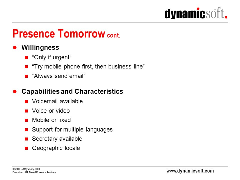 www.dynamicsoft.com IM2000 --May 23-25, 2000 Evolution of IP Based Presence Services Presence Tomorrow cont.