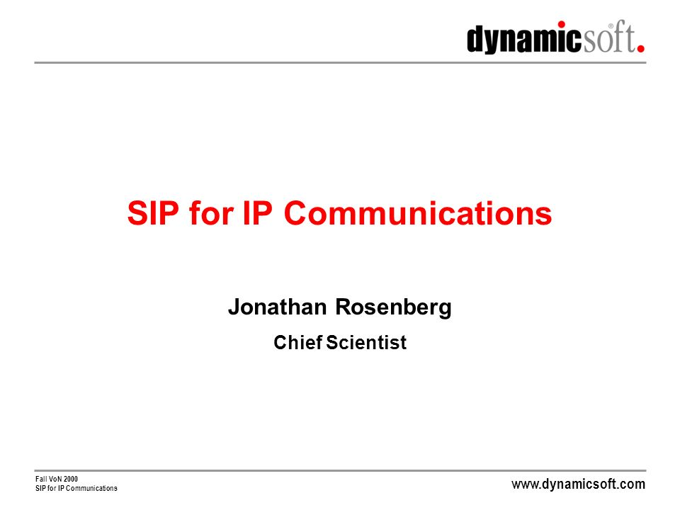 Fall VoN 2000 SIP for IP Communications Jonathan Rosenberg Chief Scientist