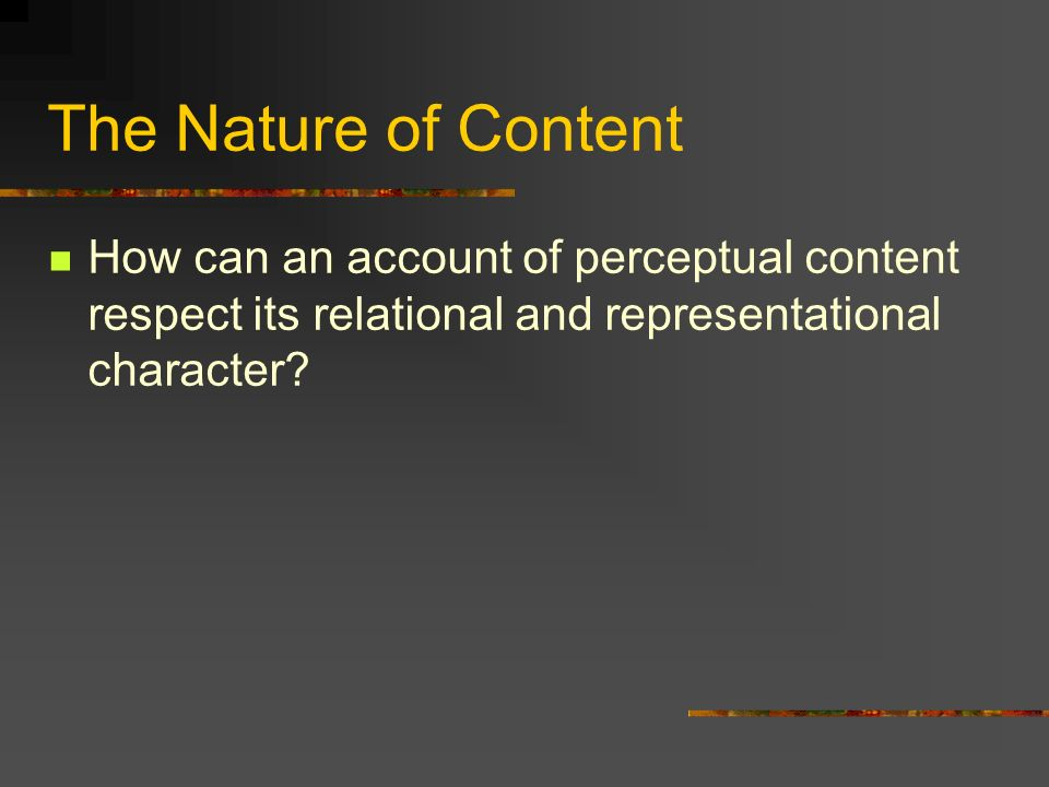 The Nature of Content How can an account of perceptual content respect its relational and representational character