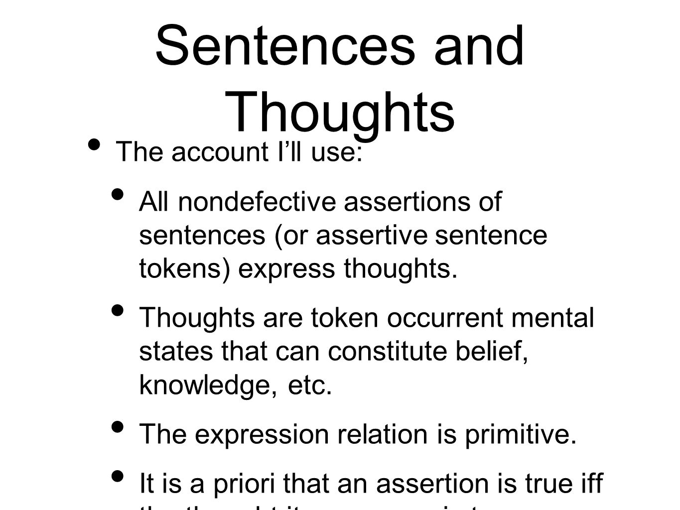 Sentences and Thoughts The account Ill use: All nondefective assertions of sentences (or assertive sentence tokens) express thoughts.