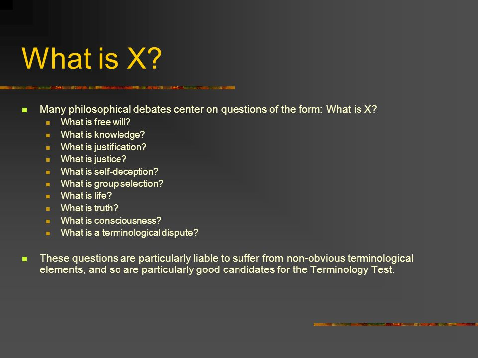 What is X. Many philosophical debates center on questions of the form: What is X.