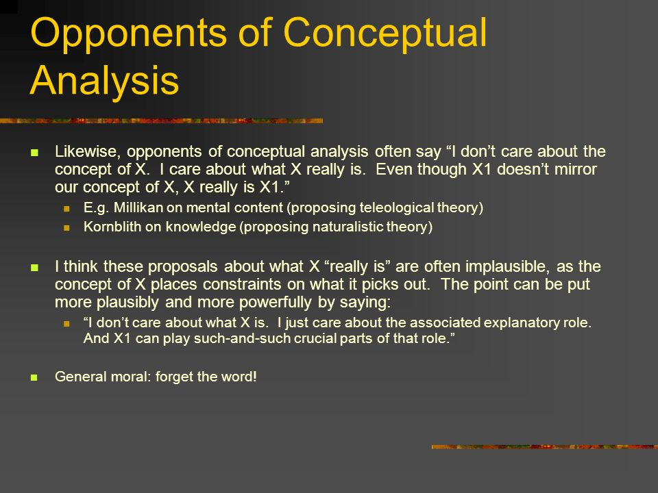 Opponents of Conceptual Analysis Likewise, opponents of conceptual analysis often say I dont care about the concept of X.