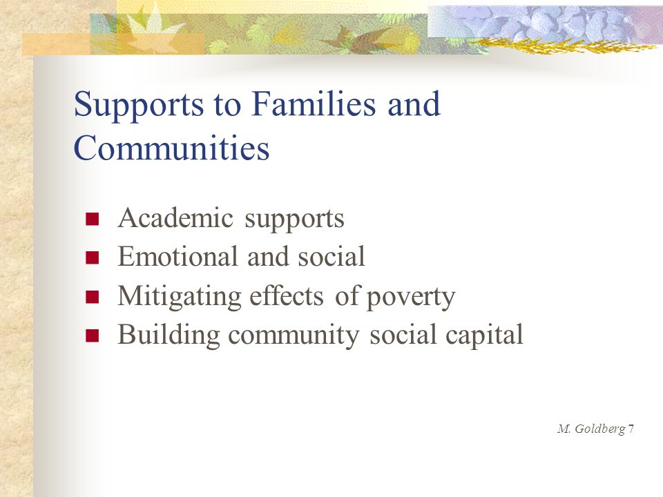 Supports to Families and Communities Academic supports Emotional and social Mitigating effects of poverty Building community social capital M.